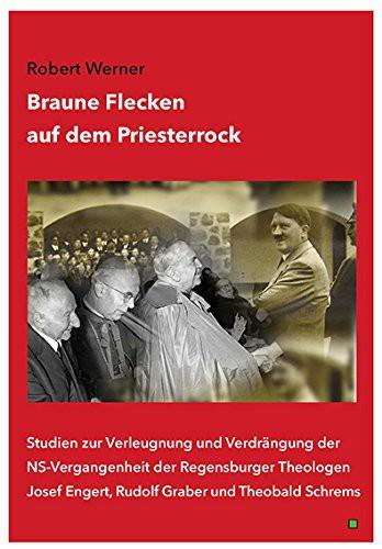 """Beleuchtet die NS-Vergangenheit von Rudolf Graber, Josef Engert und Domkapellmeister Schrems: """"Braune Flecken auf dem Priesterrock""""."""